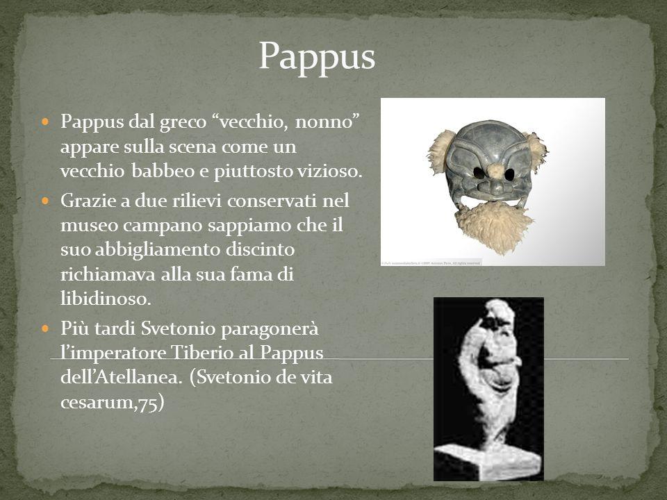 Pappus Pappus dal greco vecchio, nonno appare sulla scena come un vecchio babbeo e piuttosto vizioso.