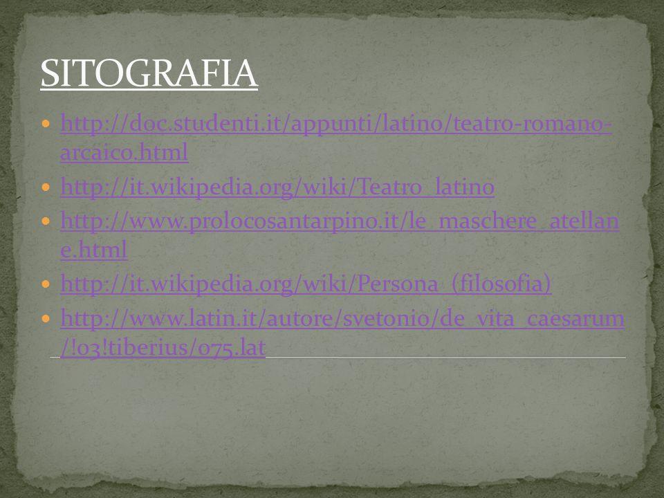 SITOGRAFIA http://doc.studenti.it/appunti/latino/teatro-romano- arcaico.html. http://it.wikipedia.org/wiki/Teatro_latino.