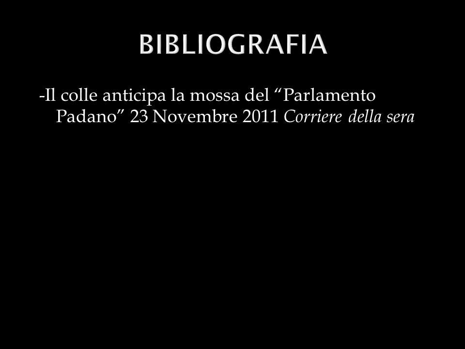 BIBLIOGRAFIA -Il colle anticipa la mossa del Parlamento Padano 23 Novembre 2011 Corriere della sera.