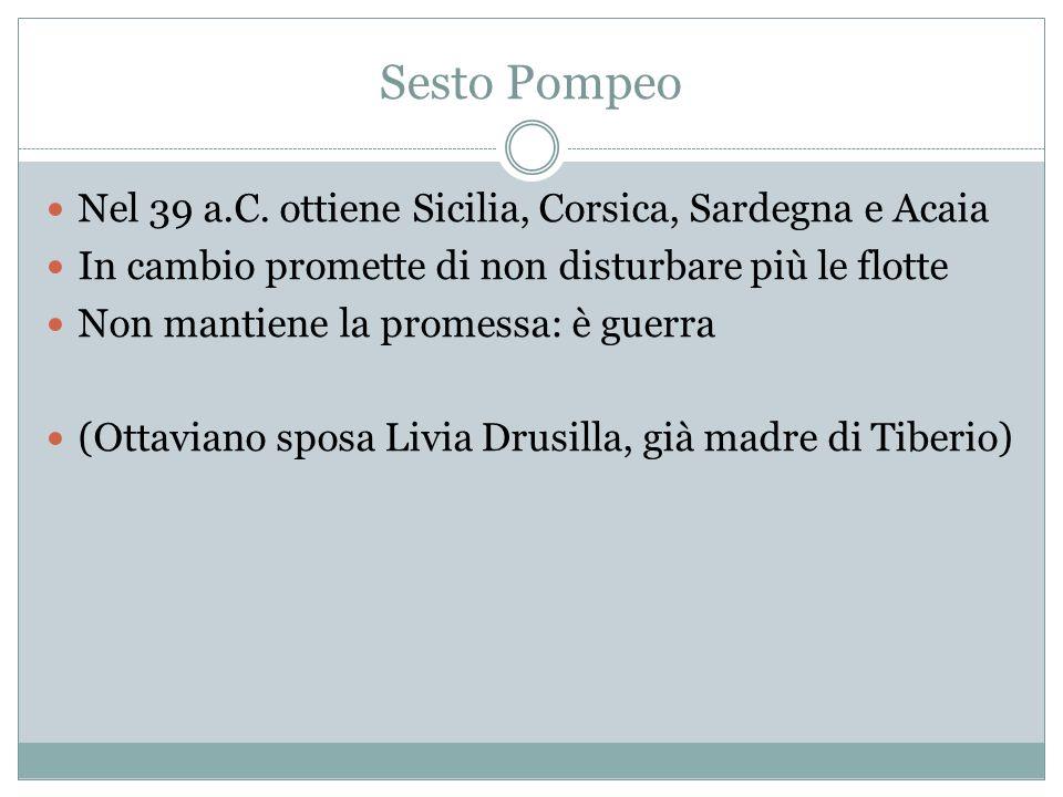 Sesto Pompeo Nel 39 a.C. ottiene Sicilia, Corsica, Sardegna e Acaia