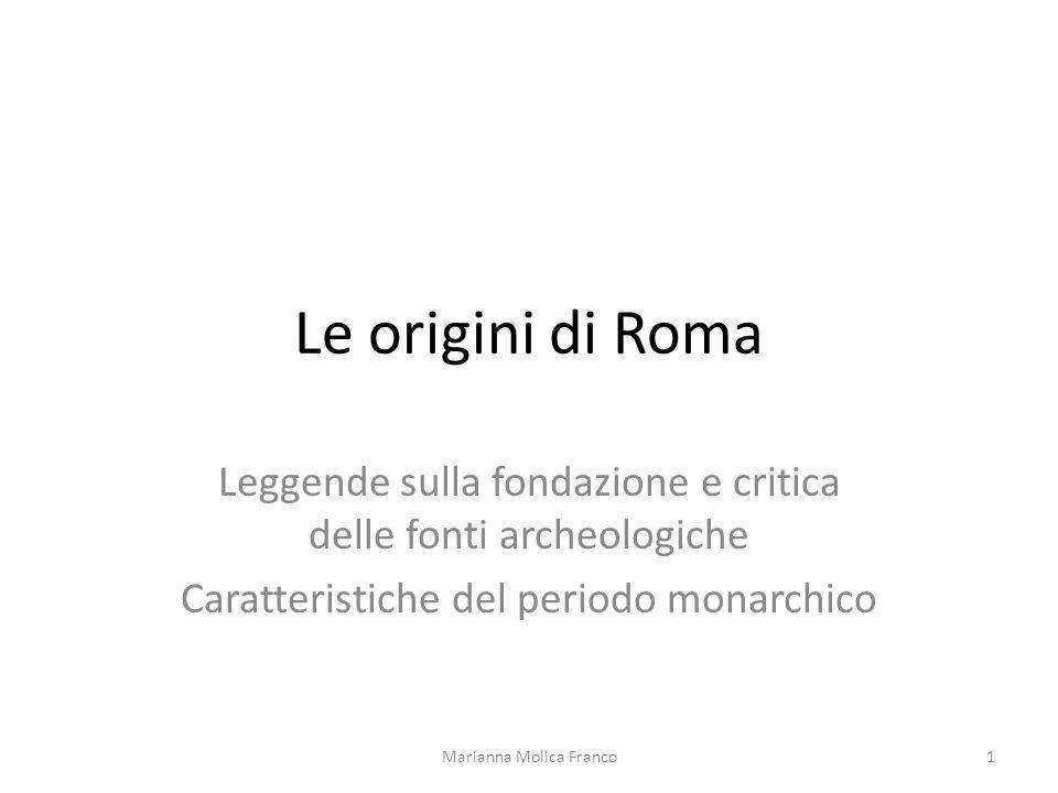 Le origini di Roma Leggende sulla fondazione e critica delle fonti archeologiche. Caratteristiche del periodo monarchico.
