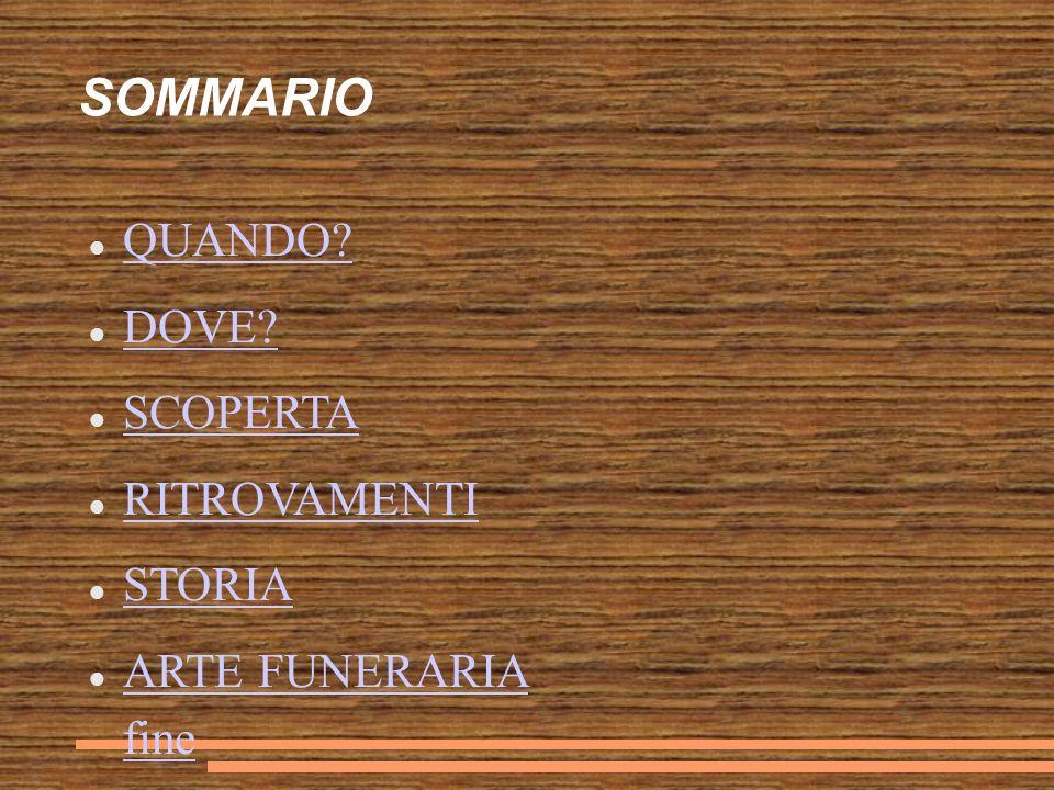 SOMMARIO QUANDO DOVE SCOPERTA RITROVAMENTI STORIA