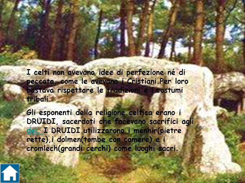I celti non avevano idee di perfezione né di peccato, come le avevano i Cristiani.Per loro bastava rispettare le tradizioni e i costumi tribali.