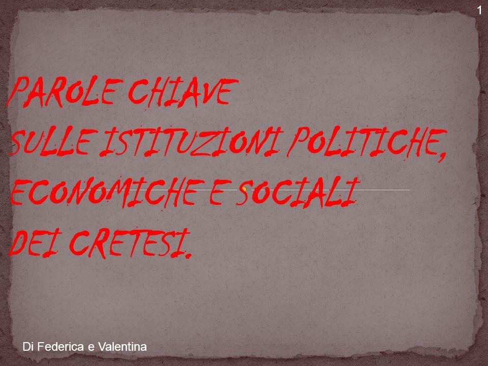 1PAROLE CHIAVE SULLE ISTITUZIONI POLITICHE, ECONOMICHE E SOCIALI DEI CRETESI.