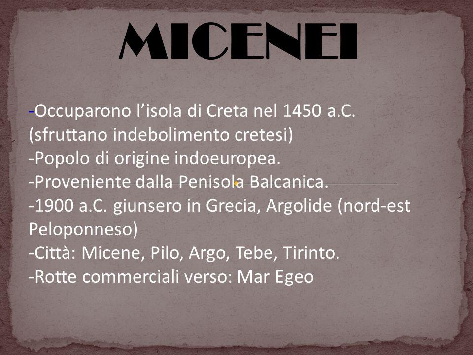 MICENEI -Occuparono l'isola di Creta nel 1450 a.C.