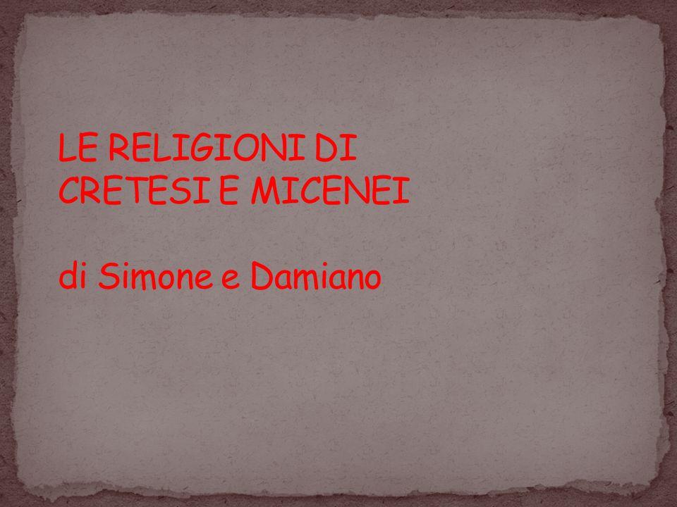 LE RELIGIONI DI CRETESI E MICENEI di Simone e Damiano