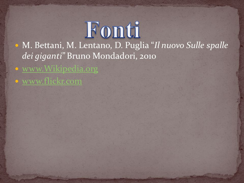 FontiM. Bettani, M. Lentano, D. Puglia Il nuovo Sulle spalle dei giganti Bruno Mondadori, 2010. www.Wikipedia.org.