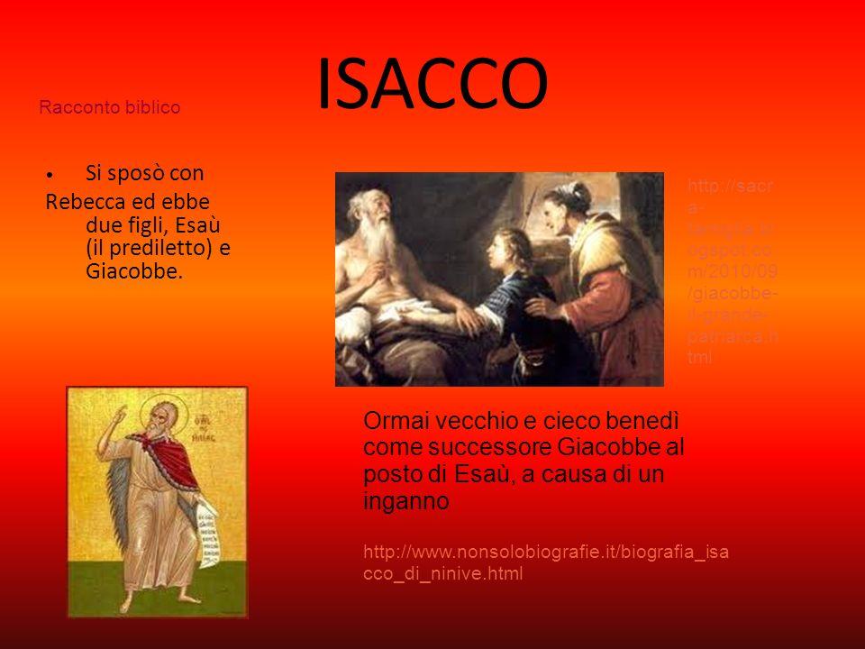ISACCO Racconto biblico. Si sposò con. Rebecca ed ebbe due figli, Esaù (il prediletto) e Giacobbe.