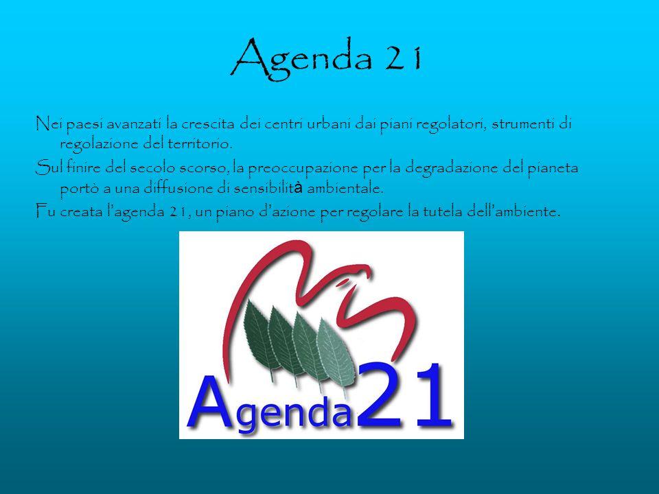 Agenda 21 Nei paesi avanzati la crescita dei centri urbani dai piani regolatori, strumenti di regolazione del territorio.