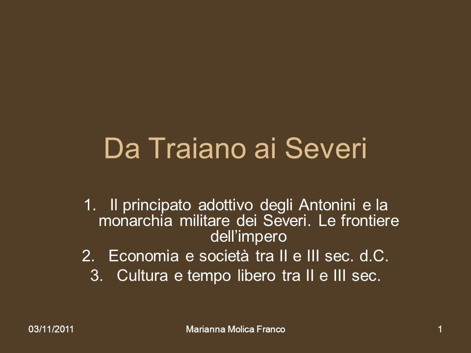Da Traiano ai Severi Il principato adottivo degli Antonini e la monarchia militare dei Severi. Le frontiere dell'impero.