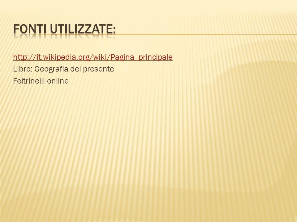 FONTI UTILIZZATE: http://it.wikipedia.org/wiki/Pagina_principale Libro: Geografia del presente Feltrinelli online