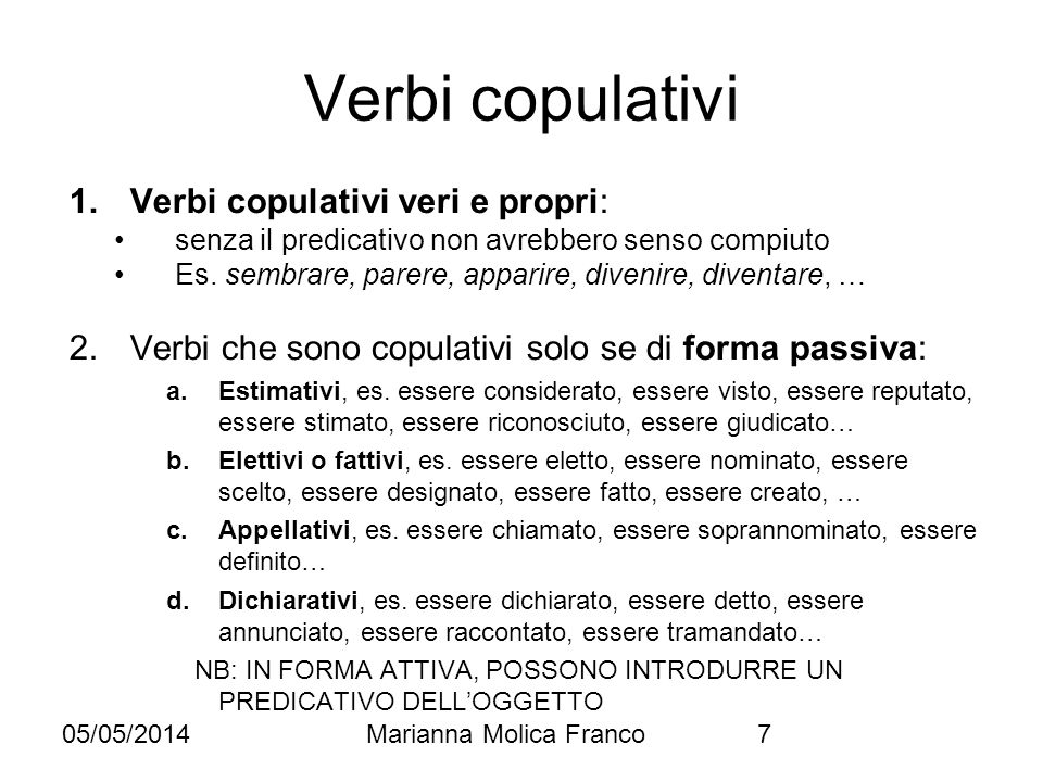 Verbi copulativi Verbi copulativi veri e propri: