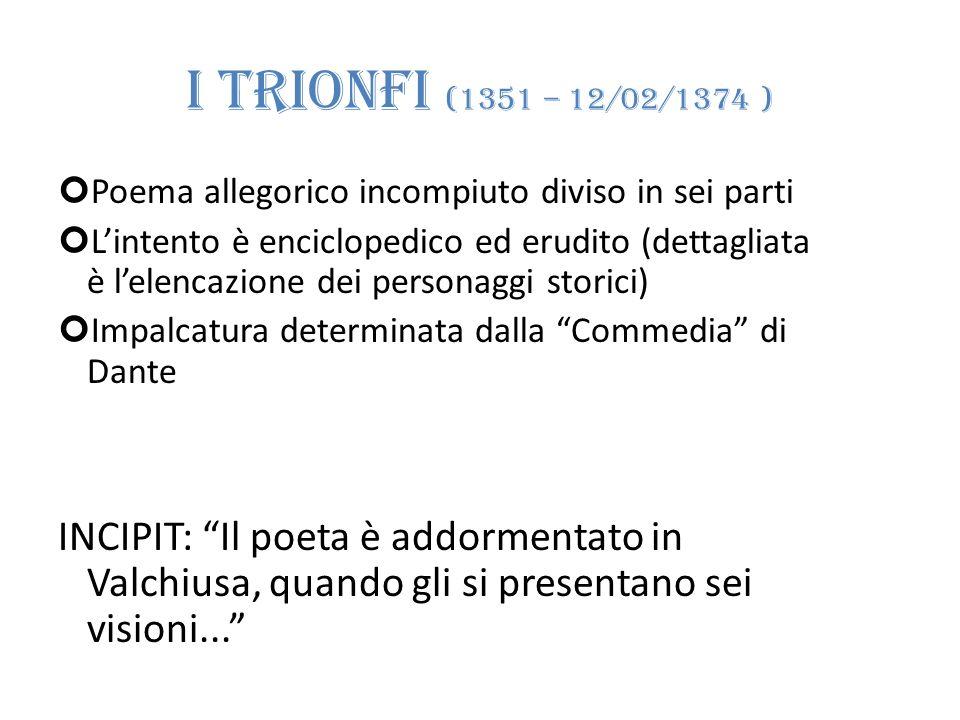 I TRIONFI (1351 – 12/02/1374 ) Poema allegorico incompiuto diviso in sei parti.