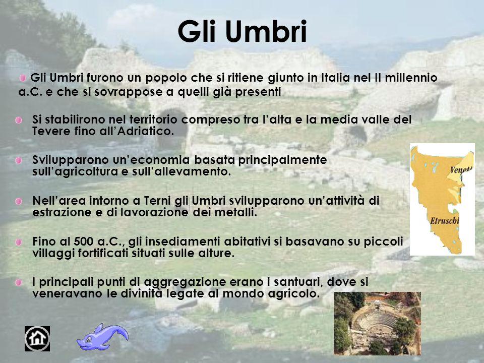 Gli Umbri Gli Umbri furono un popolo che si ritiene giunto in Italia nel II millennio a.C. e che si sovrappose a quelli già presenti.