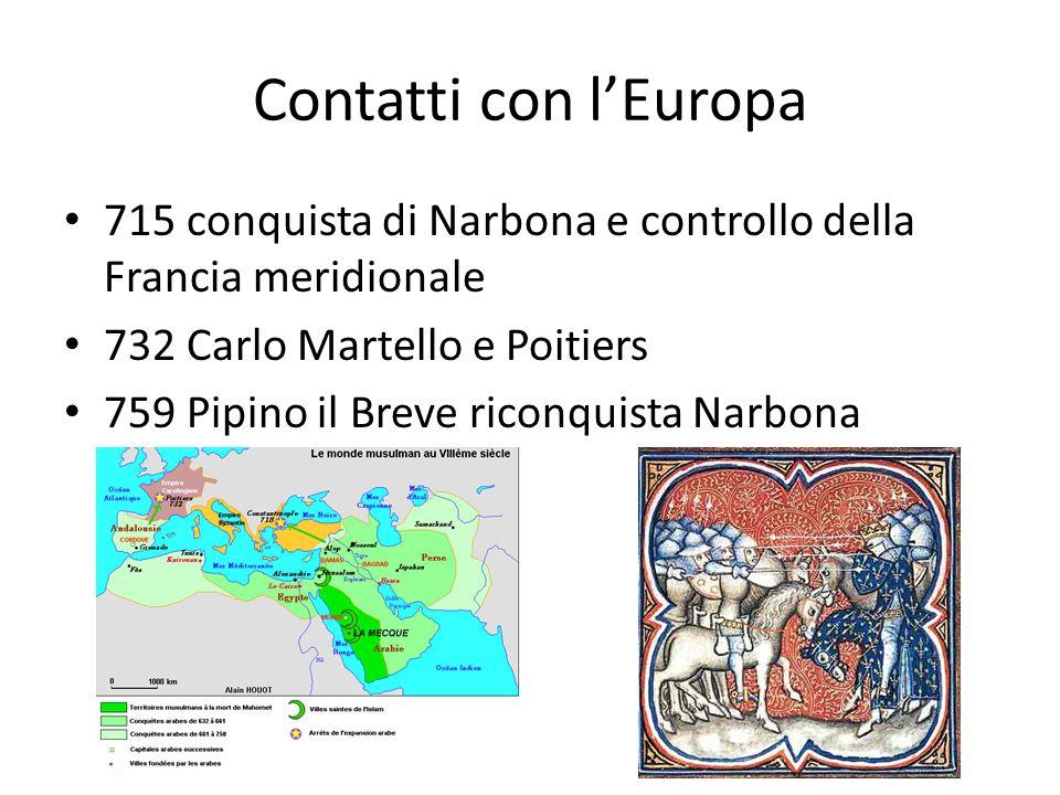Contatti con l'Europa 715 conquista di Narbona e controllo della Francia meridionale. 732 Carlo Martello e Poitiers.