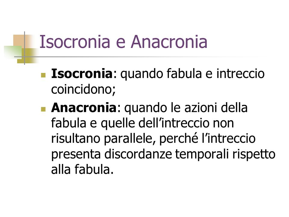 Isocronia e Anacronia Isocronia: quando fabula e intreccio coincidono;
