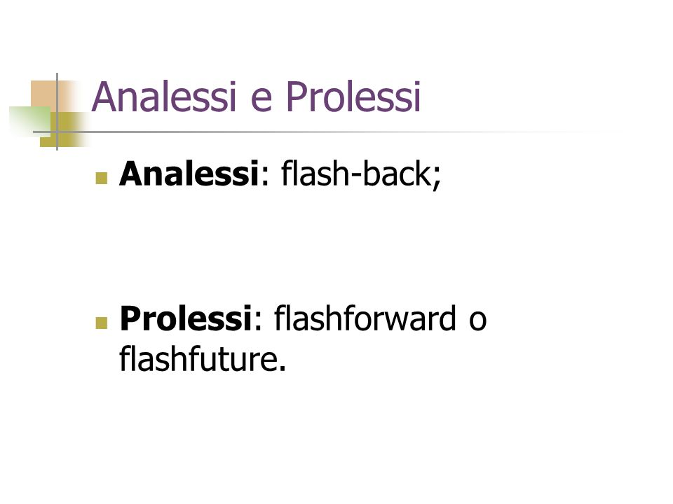 Analessi e Prolessi Analessi: flash-back;