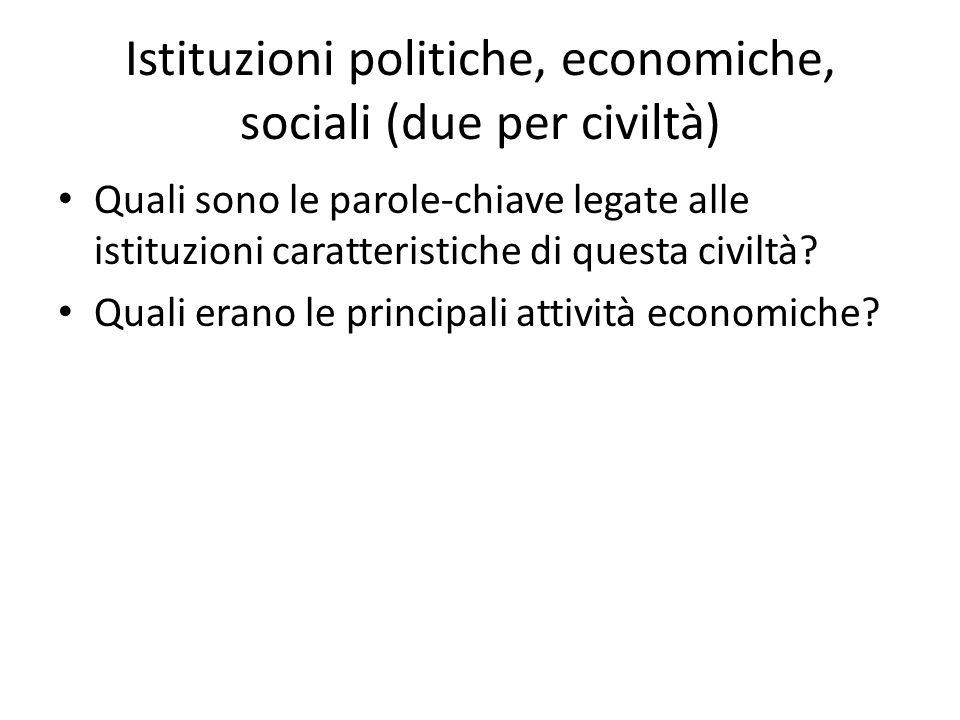 Istituzioni politiche, economiche, sociali (due per civiltà)