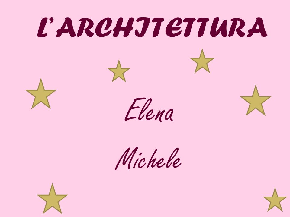 L' ARCHITETTURA Elena Michele