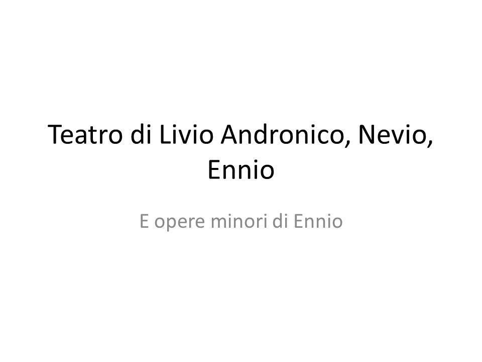 Teatro di Livio Andronico, Nevio, Ennio