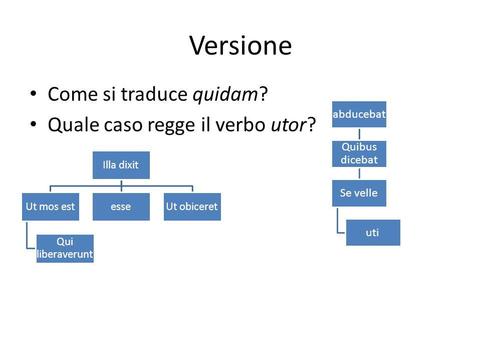 Versione Come si traduce quidam Quale caso regge il verbo utor