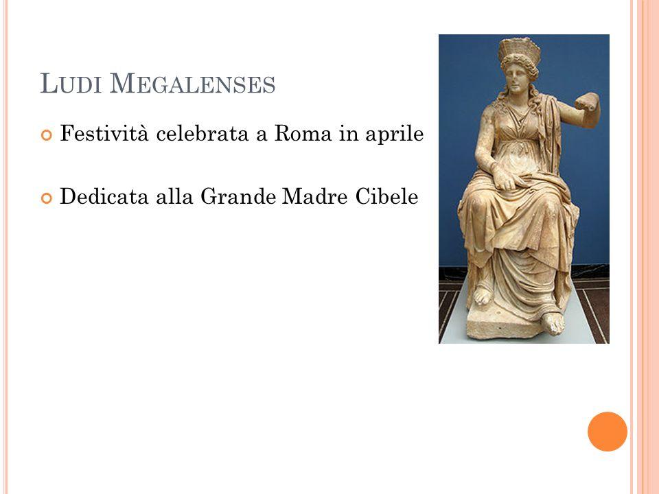 Ludi Megalenses Festività celebrata a Roma in aprile