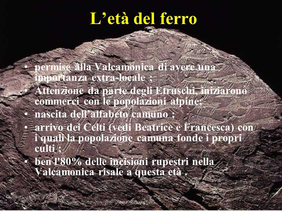 L'età del ferro permise alla Valcamonica di avere una importanza extra-locale ;