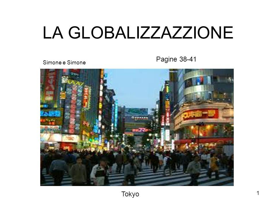 LA GLOBALIZZAZZIONE Pagine 38-41 Simone e Simone Tokyo