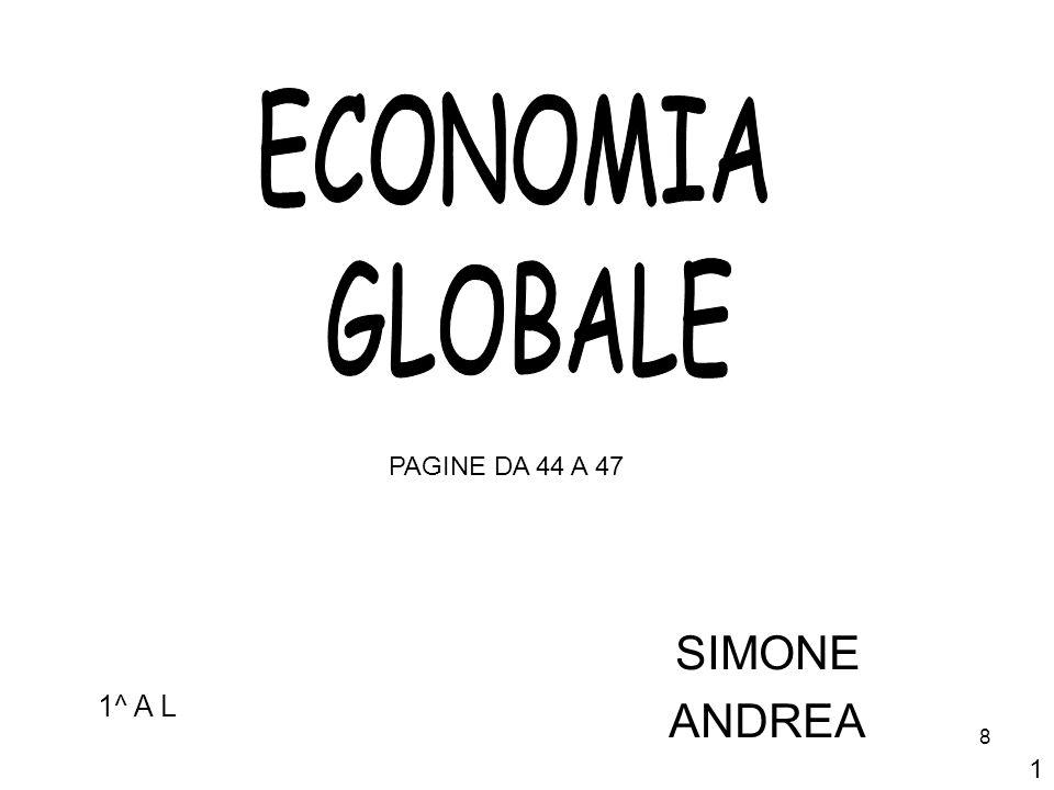 ECONOMIA GLOBALE PAGINE DA 44 A 47 SIMONE ANDREA 1^ A L 1