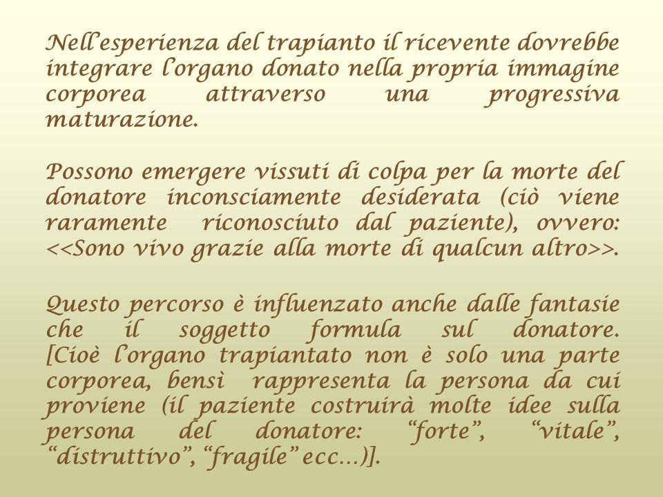 Nell'esperienza del trapianto il ricevente dovrebbe integrare l'organo donato nella propria immagine corporea attraverso una progressiva maturazione.