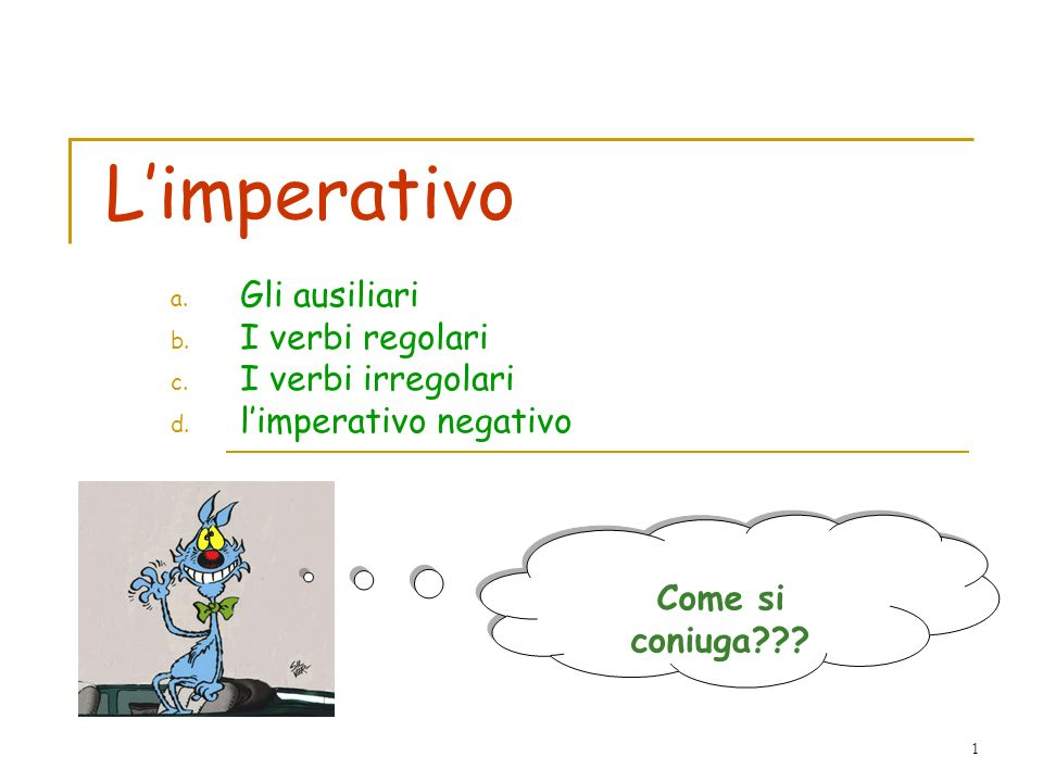L'imperativo Gli ausiliari I verbi regolari I verbi irregolari