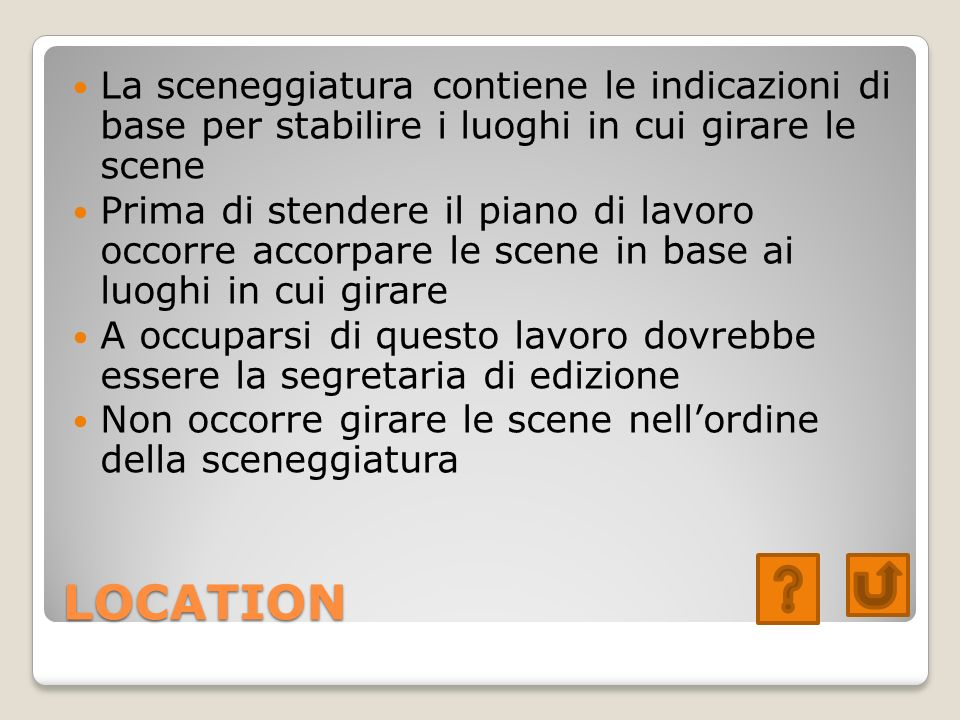 La sceneggiatura contiene le indicazioni di base per stabilire i luoghi in cui girare le scene