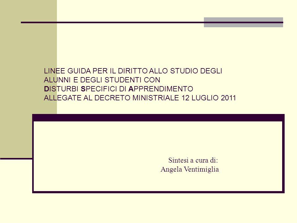 LINEE GUIDA PER IL DIRITTO ALLO STUDIO DEGLI ALUNNI E DEGLI STUDENTI CON DISTURBI SPECIFICI DI APPRENDIMENTO ALLEGATE AL DECRETO MINISTRIALE 12 LUGLIO 2011