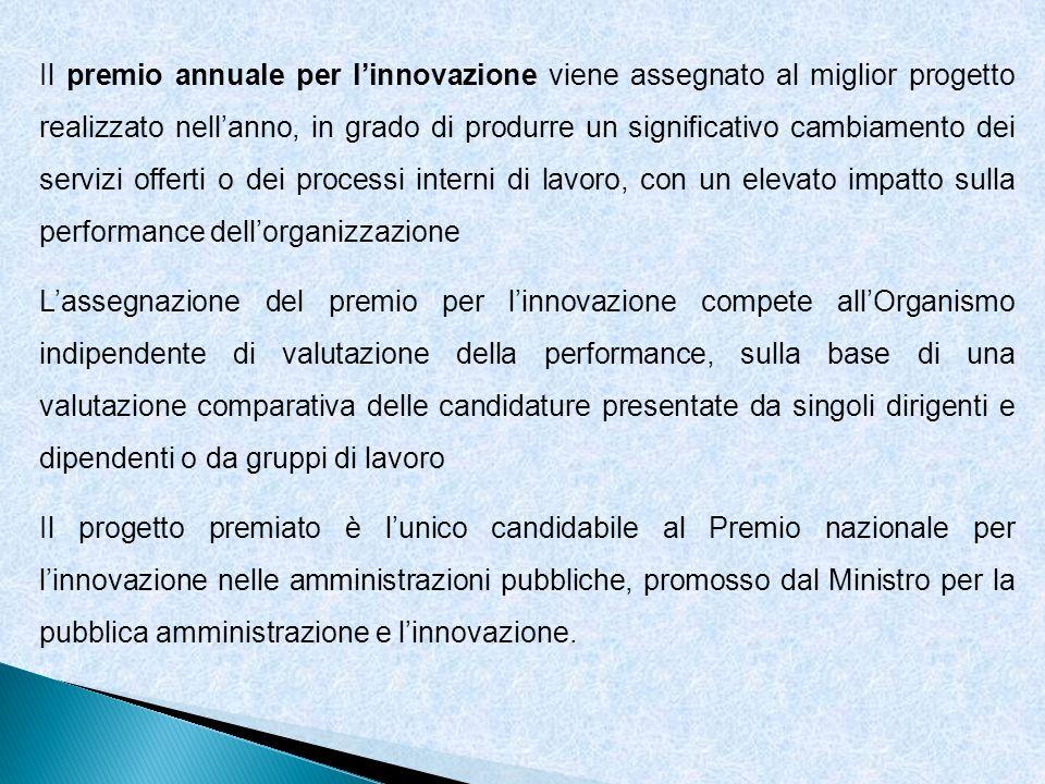 Il premio annuale per l'innovazione viene assegnato al miglior progetto realizzato nell'anno, in grado di produrre un significativo cambiamento dei servizi offerti o dei processi interni di lavoro, con un elevato impatto sulla performance dell'organizzazione