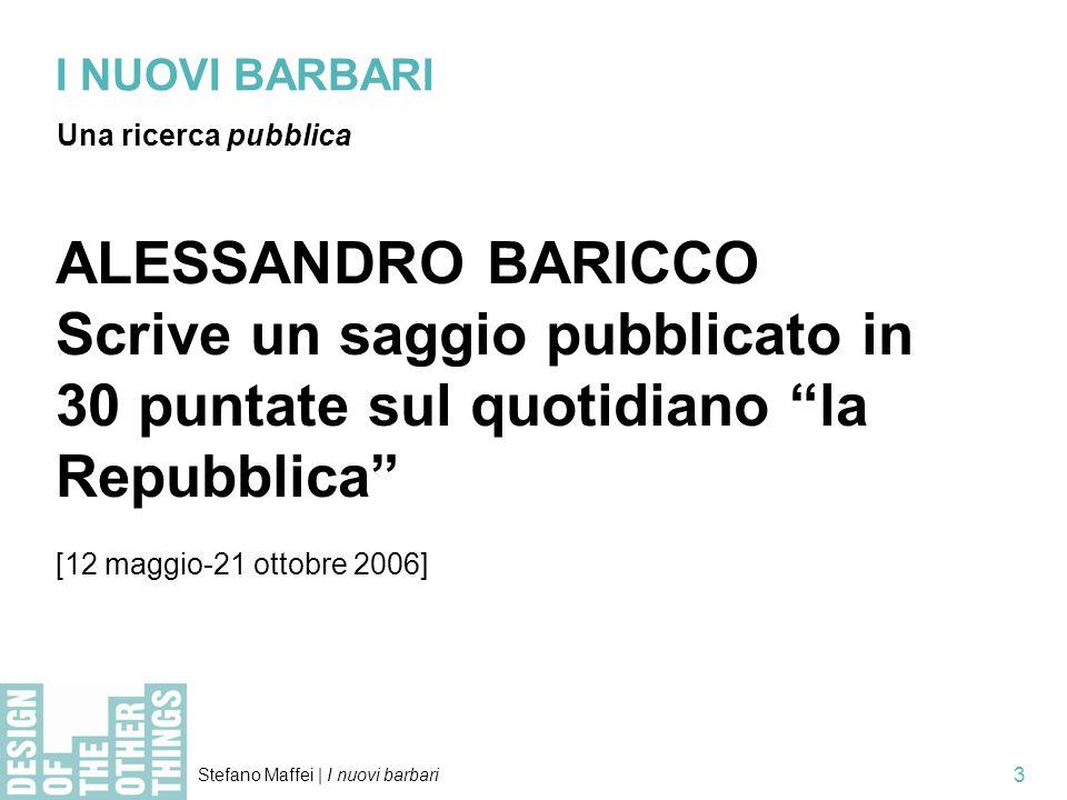 I NUOVI BARBARI Una ricerca pubblica. ALESSANDRO BARICCO. Scrive un saggio pubblicato in 30 puntate sul quotidiano la Repubblica