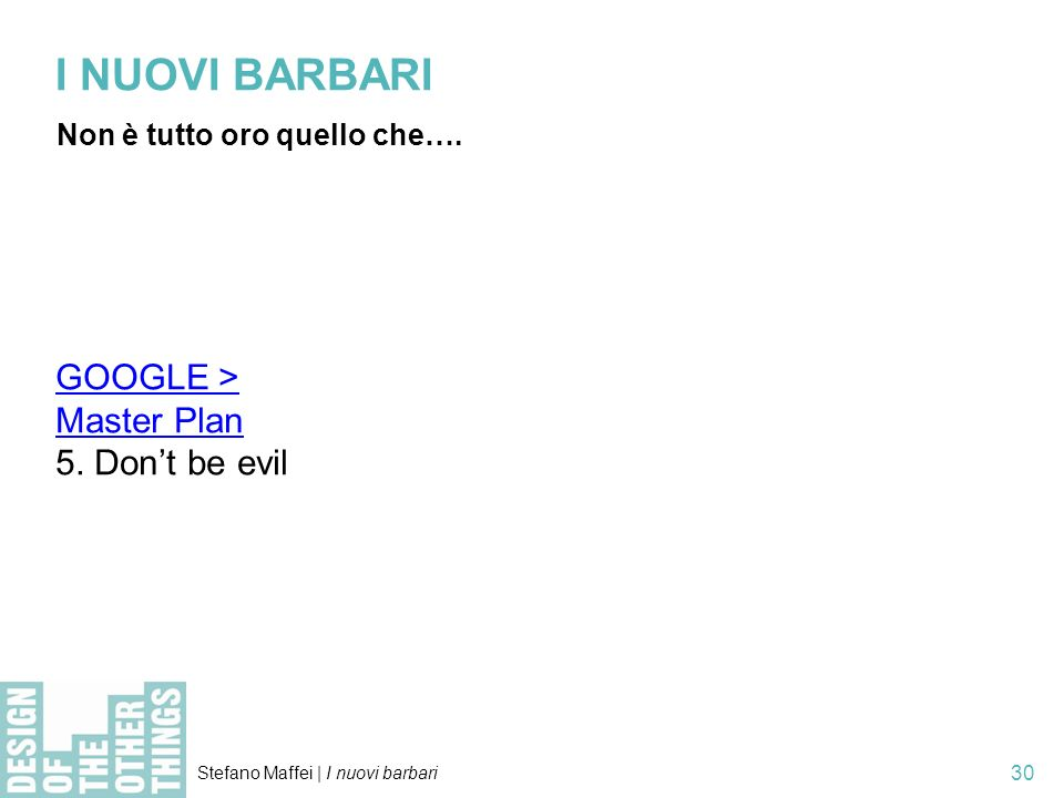 I NUOVI BARBARI GOOGLE > Master Plan 5. Don't be evil