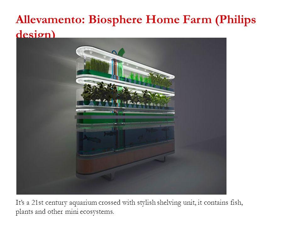 Allevamento: Biosphere Home Farm (Philips design)