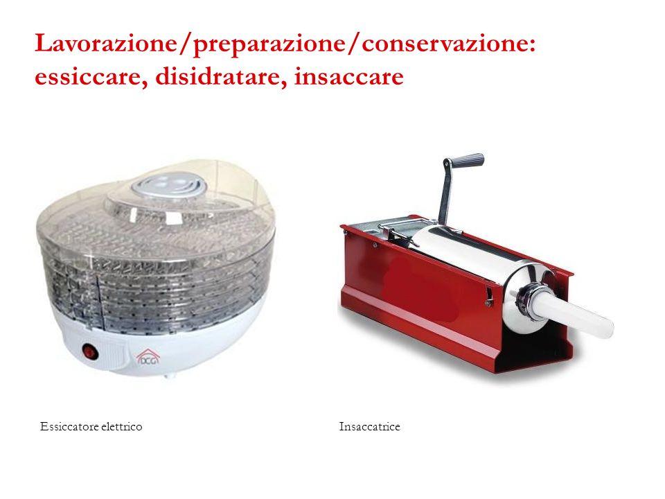Lavorazione/preparazione/conservazione: essiccare, disidratare, insaccare