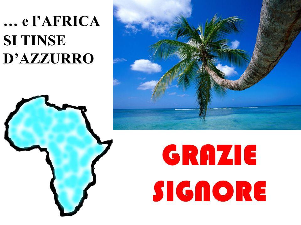 … e l'AFRICA SI TINSE D'AZZURRO GRAZIE SIGNORE