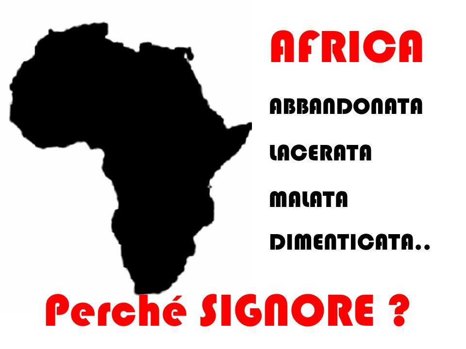 AFRICA ABBANDONATA LACERATA MALATA DIMENTICATA.. Perché SIGNORE