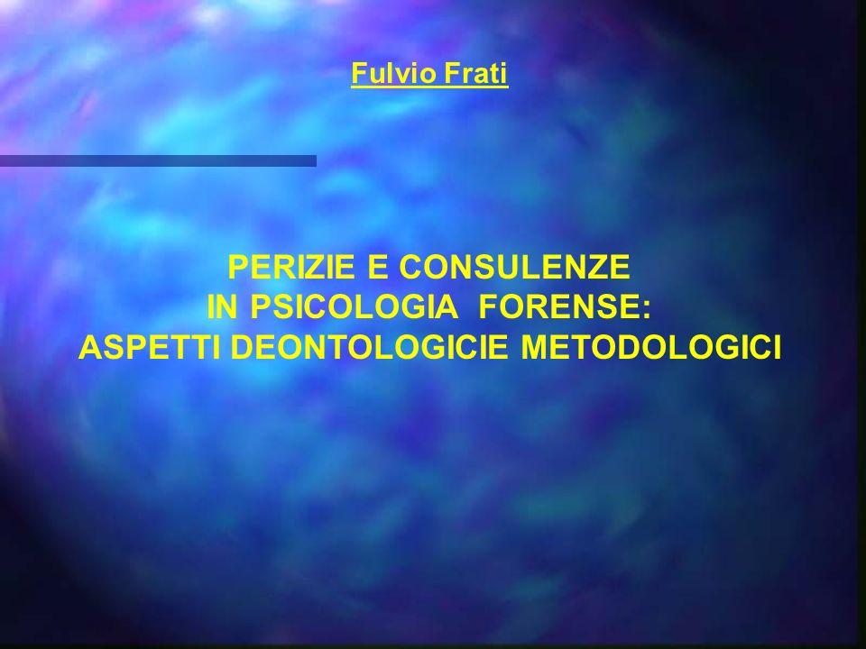 IN PSICOLOGIA FORENSE: ASPETTI DEONTOLOGICIE METODOLOGICI