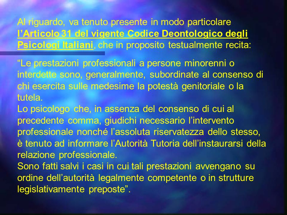 Al riguardo, va tenuto presente in modo particolare l'Articolo 31 del vigente Codice Deontologico degli Psicologi Italiani, che in proposito testualmente recita:
