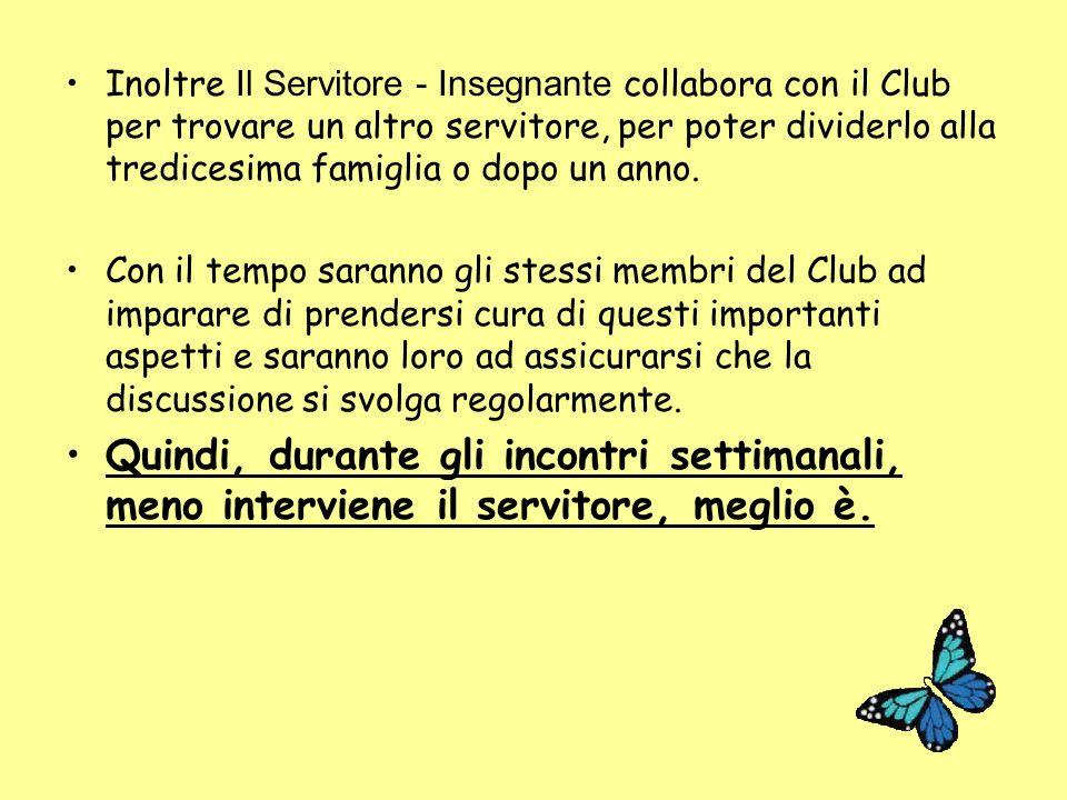 Inoltre Il Servitore - Insegnante collabora con il Club per trovare un altro servitore, per poter dividerlo alla tredicesima famiglia o dopo un anno.