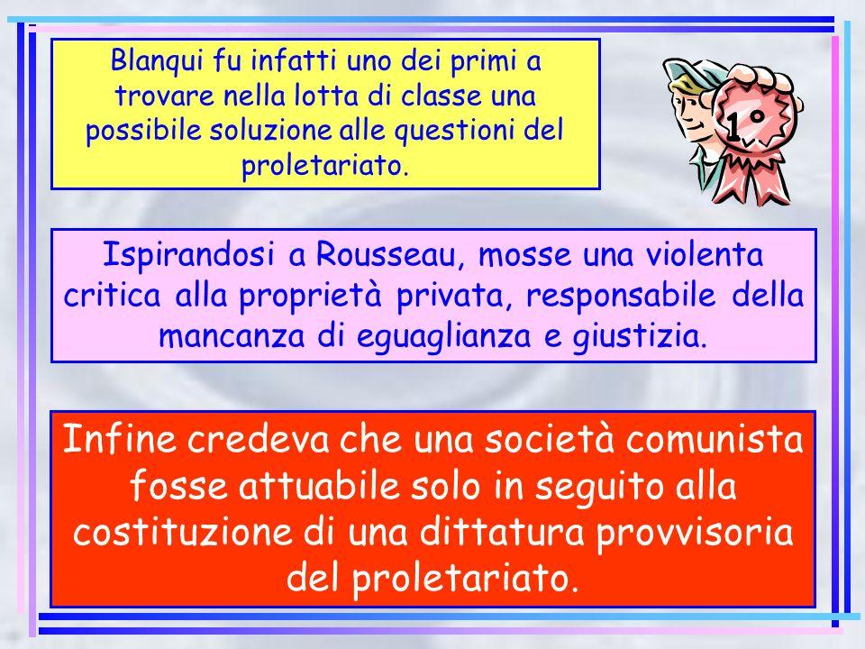 Blanqui fu infatti uno dei primi a trovare nella lotta di classe una possibile soluzione alle questioni del proletariato.