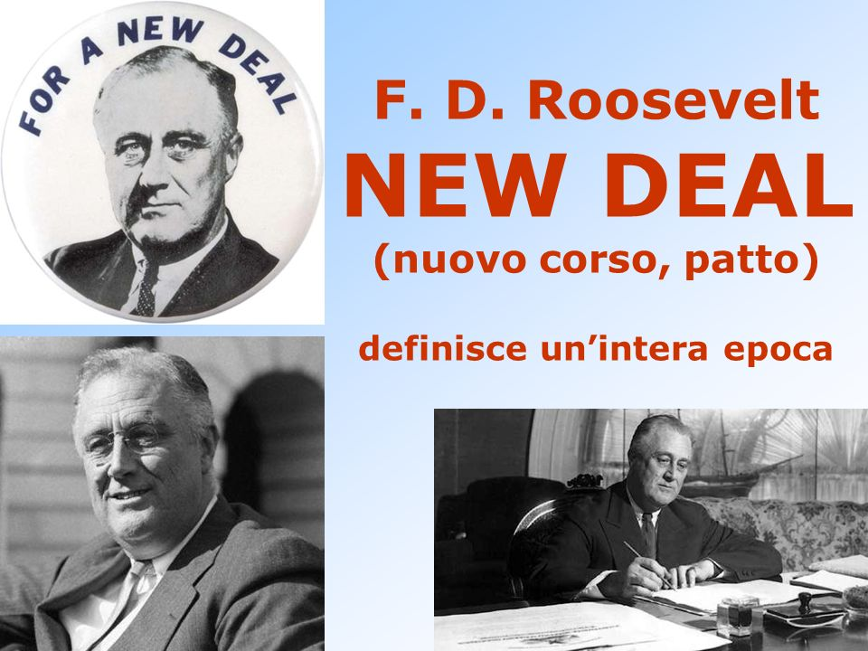 F. D. Roosevelt NEW DEAL (nuovo corso, patto) definisce un'intera epoca