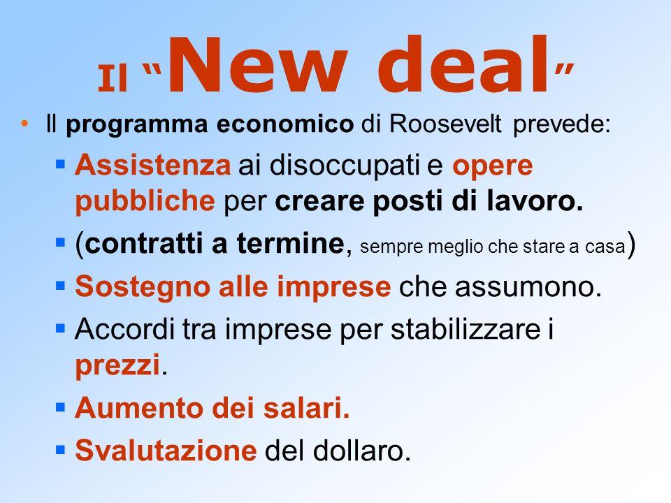 Il New deal Il programma economico di Roosevelt prevede: Assistenza ai disoccupati e opere pubbliche per creare posti di lavoro.
