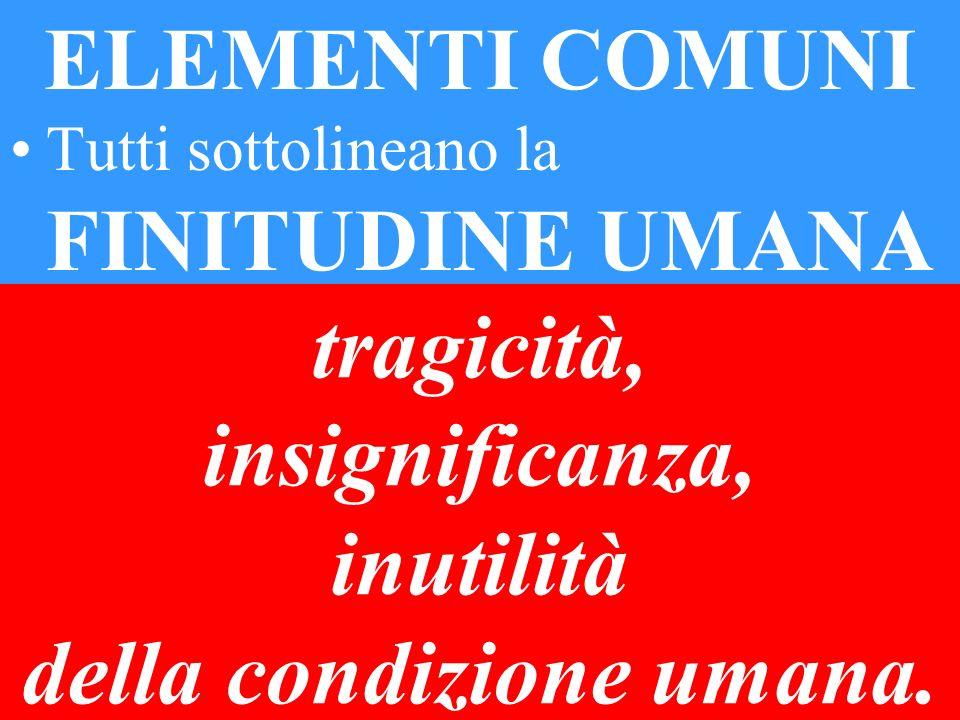 tragicità, insignificanza, inutilità della condizione umana.