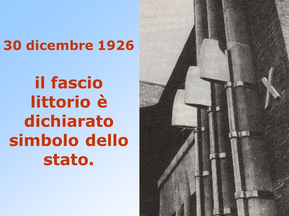 30 dicembre 1926 il fascio littorio è dichiarato simbolo dello stato.