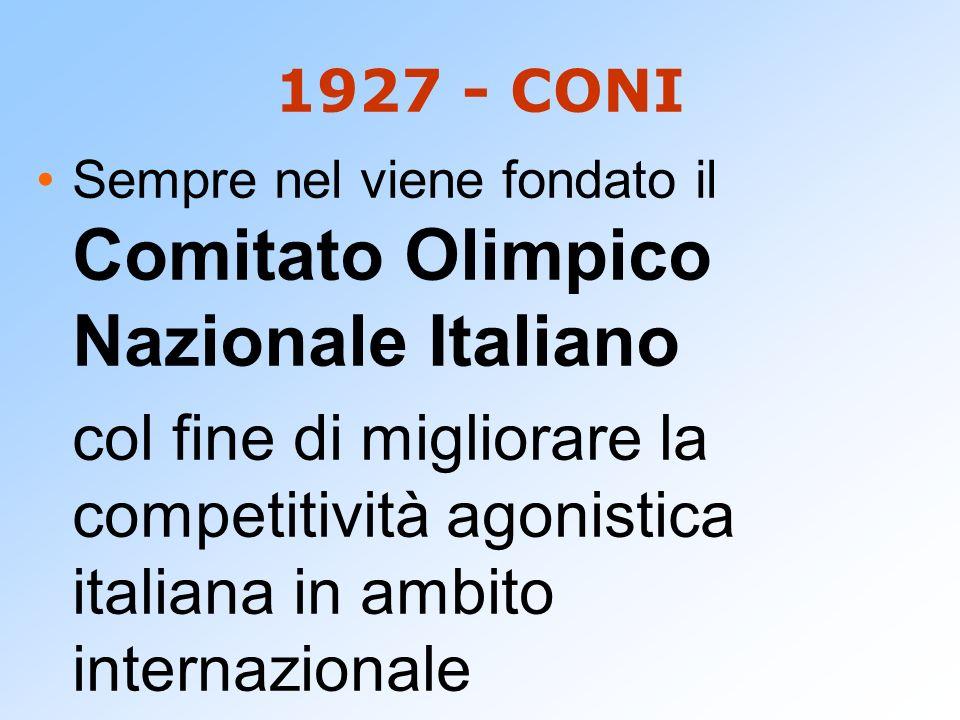 1927 - CONI Sempre nel viene fondato il Comitato Olimpico Nazionale Italiano.