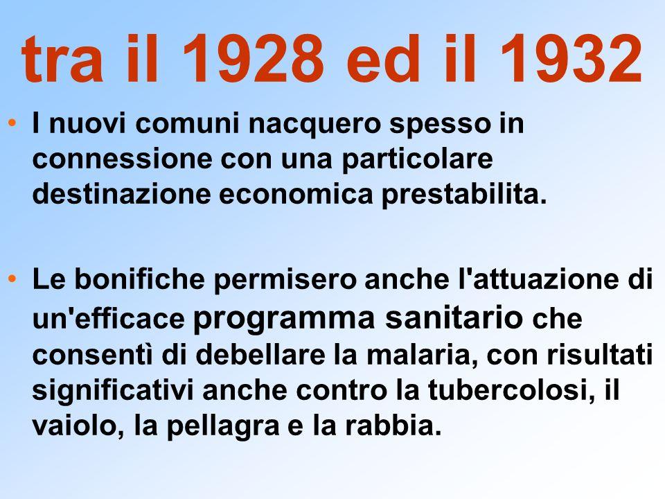 tra il 1928 ed il 1932 I nuovi comuni nacquero spesso in connessione con una particolare destinazione economica prestabilita.